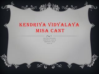 KENDRIYA VIDYALAYA  MISA CANT