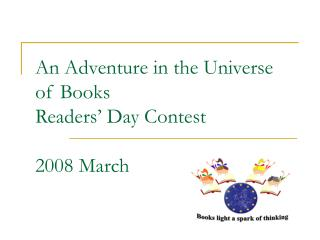 An Adventure in the Universe of Books Readers' Day Contest 2008 March