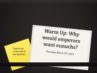 Warm Up: Why would emperors want eunuchs?
