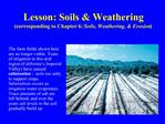 Lesson: Soils  Weathering corresponding to Chapter 6: Soils, Weathering,  Erosion