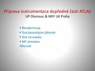 Příprava instrumentace dopředné části  ATLAS UP Olomouc &  MFF  UK Praha