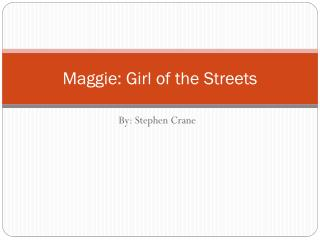 an analysis of a novel maggie a girl of the streets written by stephen crane The cruel reality of poverty is examined in stephen crane's maggie: a girl on the streets  a brief analysis on maggie from stephen crane  that book was written .