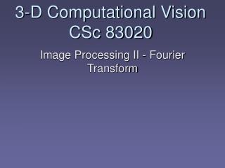 3-D Computational Vision CSc 83020