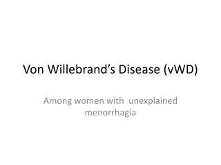 Von  Willebrand's  Disease ( vWD )