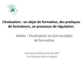 L'évaluation: un objet de formation, des pratiques de formateurs, un processus de régulation.