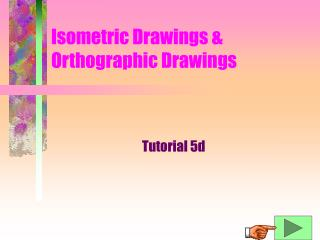 Isometric Drawings & Orthographic Drawings