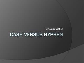 Dash versus hyphen