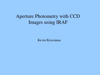 Aperture Photometry with CCD           Images using IRAF