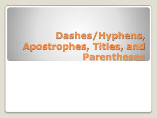 Dashes/Hyphens, Apostrophes, Titles,  and Parentheses