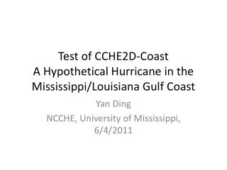 Test of CCHE2D-Coast A Hypothetical Hurricane in the Mississippi/Louisiana Gulf Coast