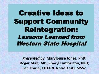 Creative Ideas to Support Community Reintegration:  Lessons Learned from Western State Hospital