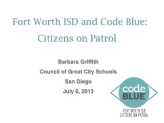 Fort Worth ISD and Code Blue:            Citizens on Patrol