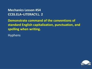 Mechanics Lesson  #54 CCSS.ELA�LITERACY.L.  2