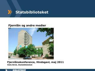 Fjernl n og andre medier            Fjernl nskonference, Hindsgavl, maj 2011 Helle Brink, Statsbiblioteket