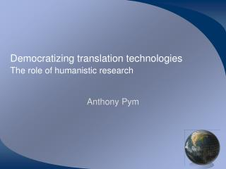 Democratizing translation technologies The  role of humanistic research