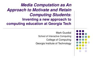 Mark Guzdial School of Interactive Computing  College of Computing Georgia Institute of Technology