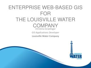 ENTERPRISE WEB-BASED GIS FOR THE LOUISVILLE WATER COMPANY