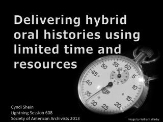 Delivering hybrid  oral  histories  using  limited time and resources