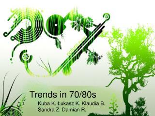 Trends in 70/80s