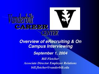 Overview of eRecruiting & On Campus Interviewing September 1, 2004 Bill Fletcher
