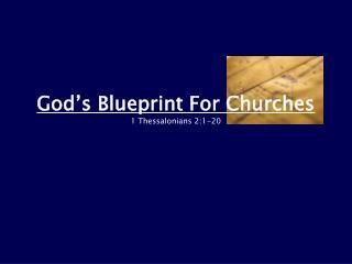 God�s Blueprint For Churches 1 Thessalonians 2:1-20