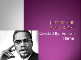 { Life Behind Malcolm X}