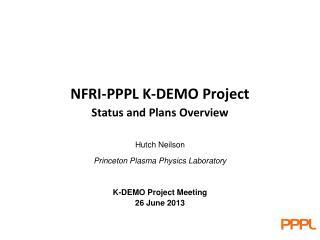 Hutch Neilson Princeton Plasma Physics Laboratory K-DEMO Project Meeting 26 June 2013
