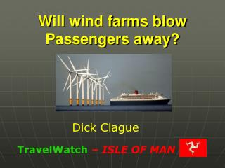 Will wind farms blow Passengers away?