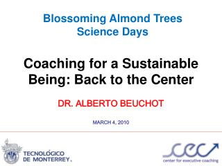 Coaching for a Sustainable Being: Back to the Center DR. ALBERTO BEUCHOT MARCH  4, 2010