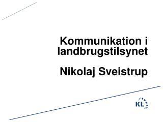Kommunikation i          landbrugstilsynet Nikolaj Sveistrup