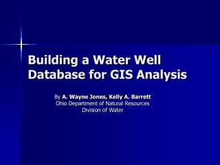 Building a Water Well Database for GIS Analysis