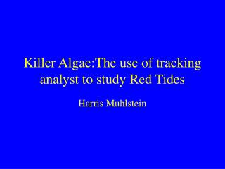 Killer Algae:The use of tracking analyst to study Red Tides