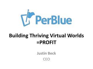 Building Thriving Virtual  Worlds =PROFIT