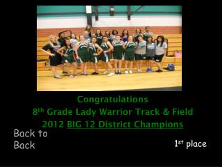 Congratulations 8 th  Grade Lady Warrior Track & Field 2012  BIG 12 District Champions
