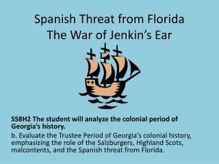 Spanish Threat from Florida The War of Jenkin�s Ear