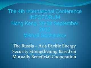 The Russia � Asia Pacific Energy Security Strengthening Based on Mutually Beneficial Cooperation