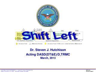 Dr. Steven J. Hutchison Acting DASD(DT&E)/D,TRMC  March ,  2013