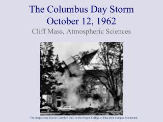 The Columbus Day Storm October 12, 1962 Cliff Mass, Atmospheric Sciences
