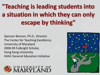"""""""Teaching is leading students into a situation in which they can only e scape by thinking"""""""