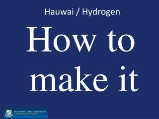 Hauwai  / Hydrogen