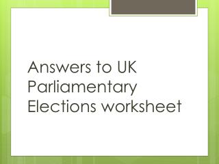 Answers to UK Parliamentary Elections worksheet