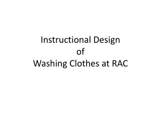 Instructional Design of  Washing Clothes at RAC
