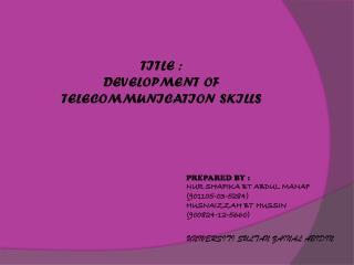 TITLE : DEVELOPMENT  OF TELECOMMUNICATION SKILLS