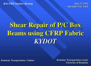 Shear Repair of P/C Box Beams using CFRP Fabric KYDOT