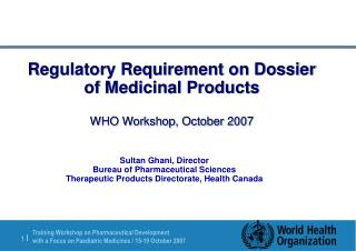 Regulatory Requirement on Dossier of Medicinal Products  WHO Workshop, October 2007