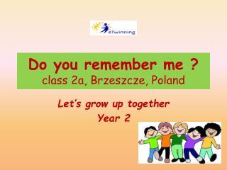 Do you remember me ? class 2a, Brzeszcze, Poland