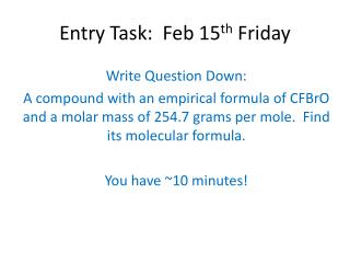 Entry Task:   Feb  15 th Friday