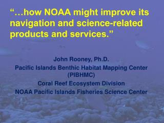 """…how NOAA might improve its navigation and science-related products and services."""