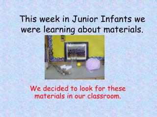This week in Junior Infants we were learning about materials.