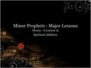 Minor Prophets : Major Lessons
